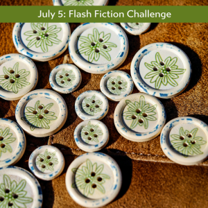 July 5th Flash Fiction: Buttons